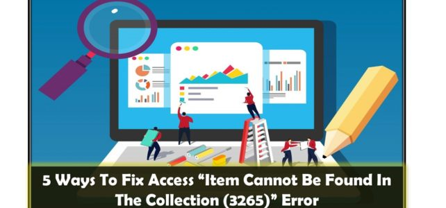 """5 Ways To Fix Access """"Item Cannot Be Found In The Collection (3265)"""" Error"""