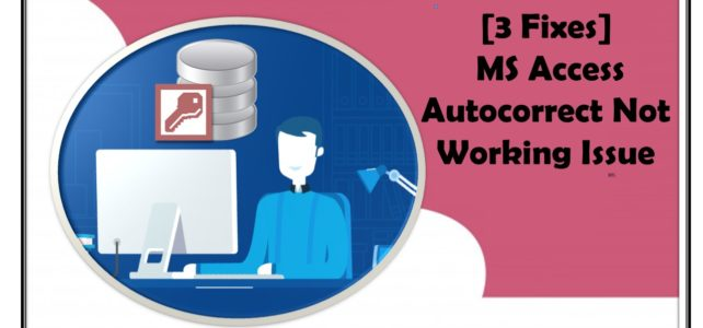 [3 Fixes] MS Access Autocorrect Not Working Issue