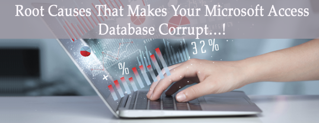 Root Causes That Makes Your Microsoft Access Database Corrupt