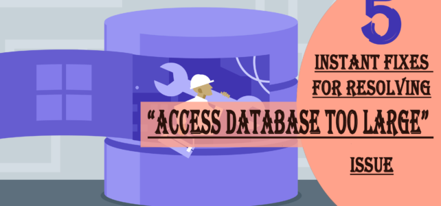 "5 Instant Fixes For Resolving ""Access Database Too Large"" Issue"