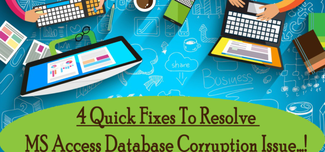4 Quick Fixes To Resolve MS Access Database Corruption Issue…!