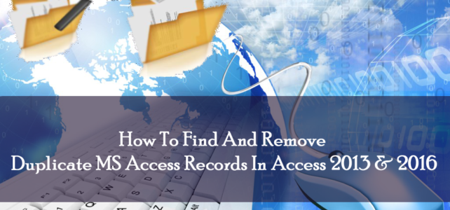 How To Find And Remove Duplicate MS Access Records In Access 2013 & 2016
