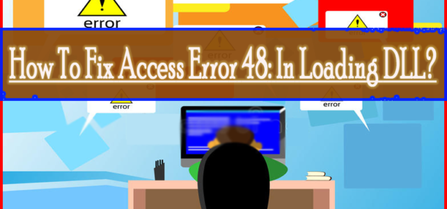 How To Fix Access Error 48: In Loading DLL?