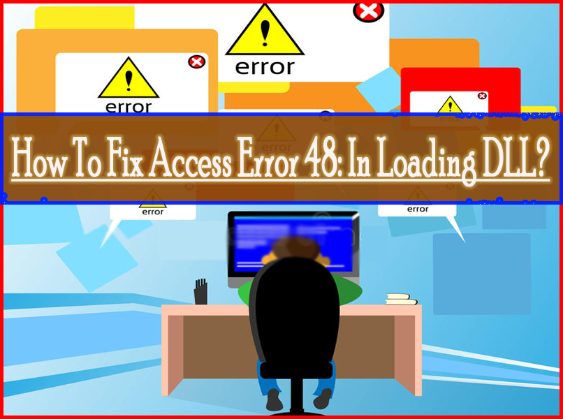 How To Fix Access Error 48 In Loading DLL