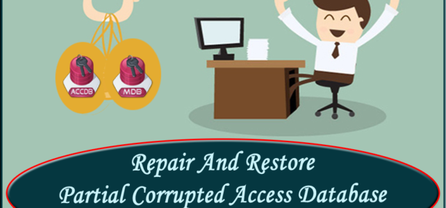 3 Instant Ways To Repair And Restore Partial Corrupted Access Database .MDB/.Accdb File