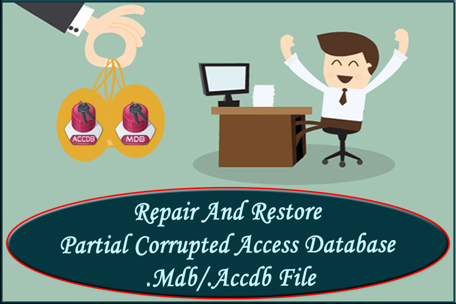Repair And Restore Partial Corrupted Access Database .MDB/.Accdb File