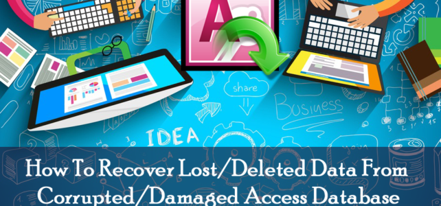 How To Recover Lost/Deleted Data From Corrupted/Damaged Access Database