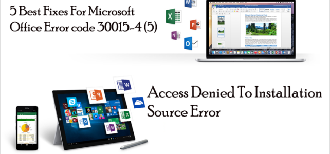 7 Best Fixes For Microsoft Office Error code 30015-4 (5)-Access Denied To Installation Source Error