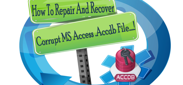 How To Repair And Recover Corrupt MS Access .Accdb File?