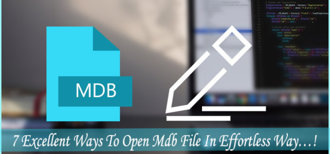 7 Excellent Ways To Open Mdb File In Effortless Way…!