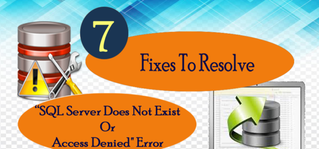 "7 Fixes To Resolve ""SQL Server Does Not Exist Or Access Denied"" Error"