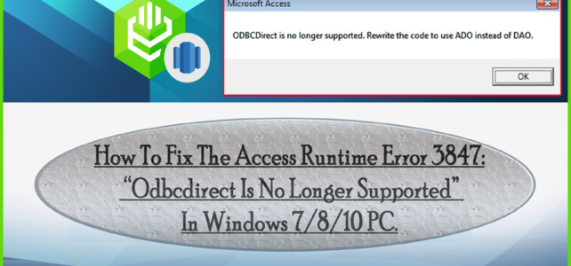 "How To Fix The Access Runtime Error 3847: ""ODBCDirect Is No Longer Supported"" In Windows 7/8/10 PC?"