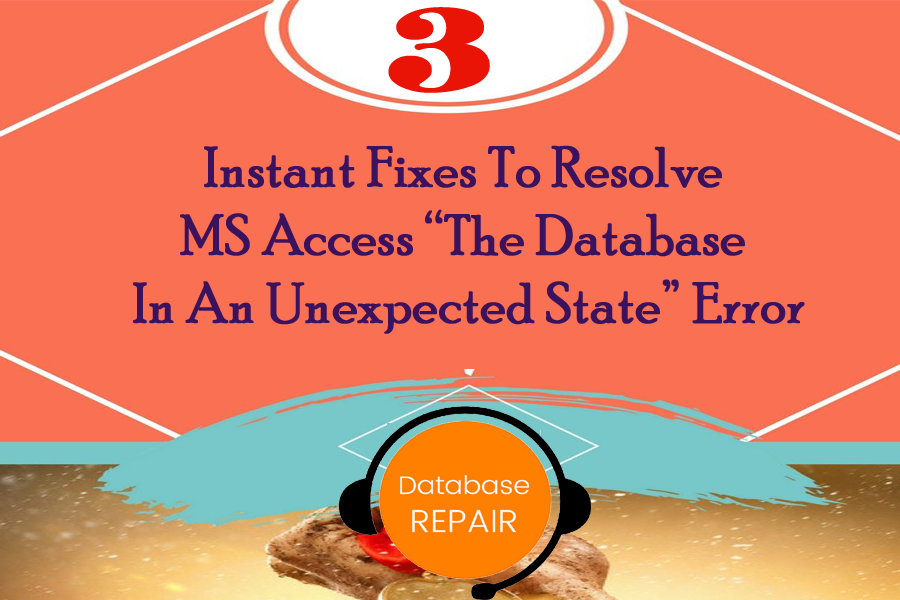 "3 Instant Fixes To Resolve MS Access ""The Database In An Unexpected State"" Error"