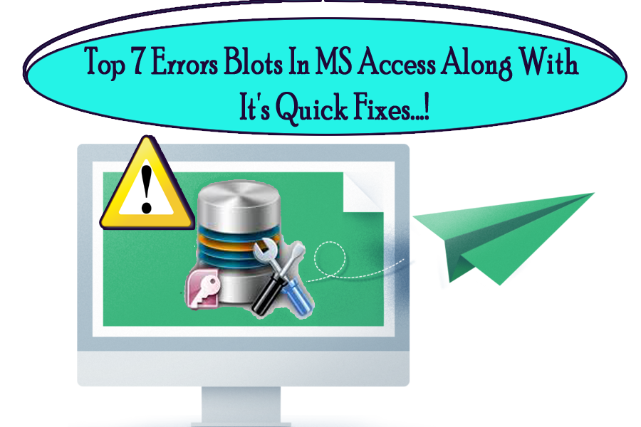 Top 7 Errors Blots In MS Access Along With It's Quick Fixes   !