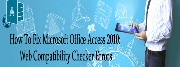 Fix Microsoft Office Access 2010: Web Compatibility Checker Errors