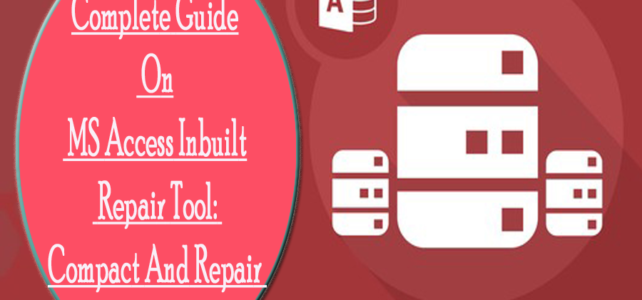 Complete Guide On MS Access Inbuilt Repair Tool: Compact And Repair