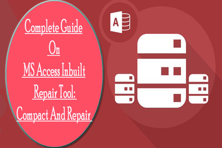 Complete Guide On MS Access Inbuilt Repair Tool Compact And Repair