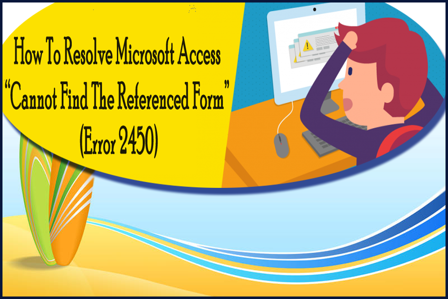 "Microsoft Access ""Cannot Find The Referenced Form"" (Error 2450)"