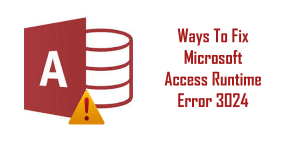[Solved]: How To Fix Microsoft Access Run-time Error 3024