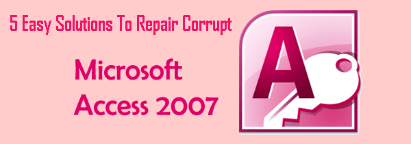 5-Tips-To-Repair-Corrupt-MS-Access-2007-Database