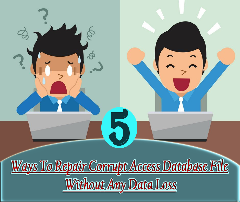 5 Ways To Repair Corrupt Access Database File Without Any Data Loss