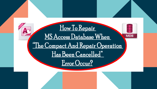 """Compact And Repair Operation Has Been Cancelled"""" Error"""