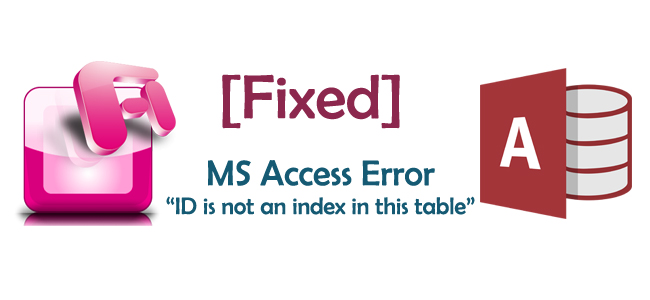 "How To Resolve MS Access - ""ID is not an index in this table"" Error"