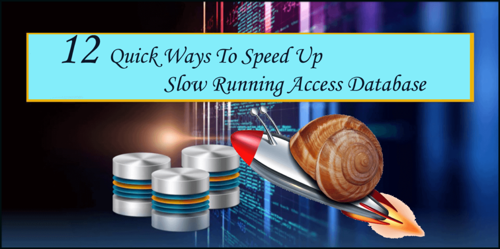 12 Quick Ways To Speed Up Slow Running Access Database