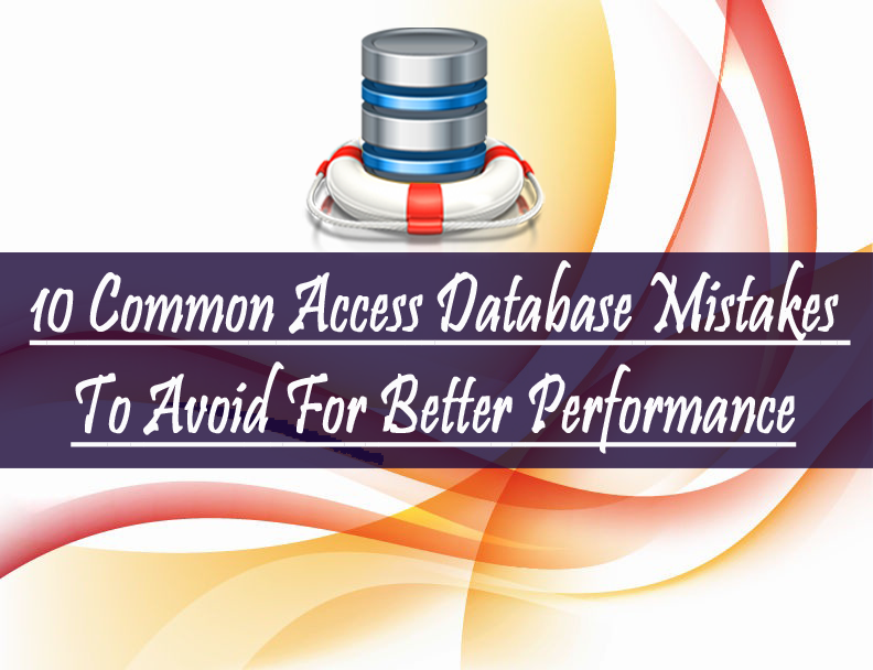 10 Common Access Database Mistakes To Avoid For Better Performance