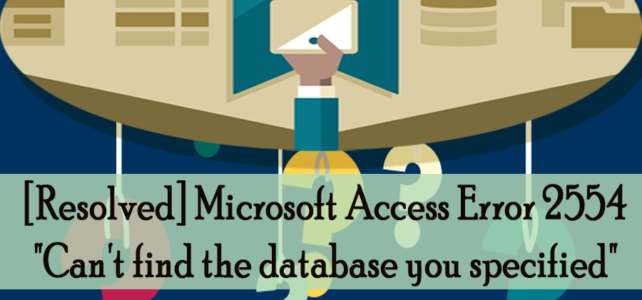 "[Resolved] Microsoft Access Error 2554 ""Can't find the database you specified"""