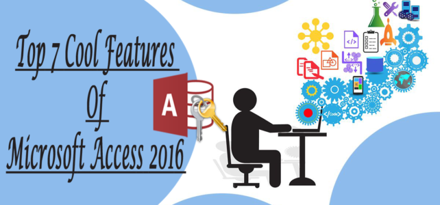 Top 7 Cool Features Of Microsoft Access 2016 That Aren't In Access 2003/2007/2010/2013