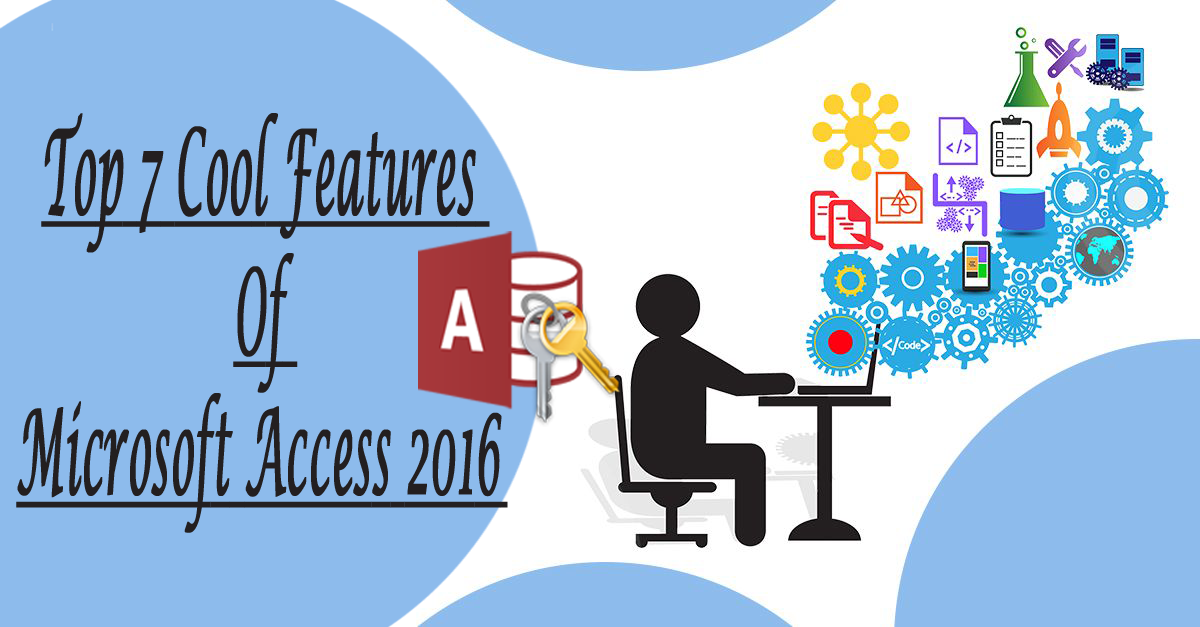 Top 7 Cool Features Of Microsoft Access 2016