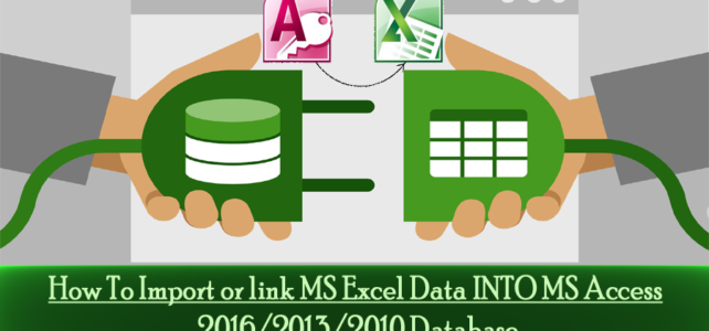 How To Import or Link MS Excel Data INTO MS Access 2016/2013/2010 Database