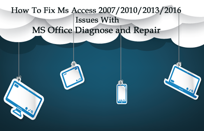 Fix Ms Access Issues With MS Office Diagnose and Repair