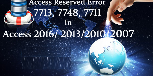 How To Fix MS Access Reserved Error 7713, 7748, 7711 In Access 2016/ 2013/2010/2007