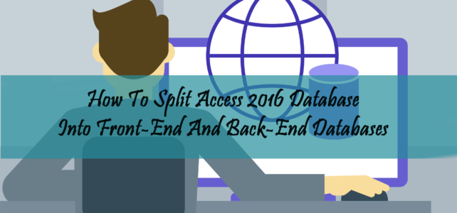 How To Split Access 2016 Database Into Front-End And Back-End Databases