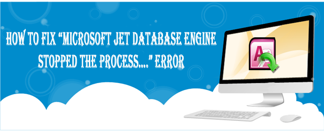 "How To Fix ""Microsoft Jet Database Engine Stopped The Process…."" Error"
