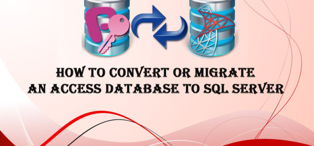 How To Convert OR Migrate An Access Database To SQL Server