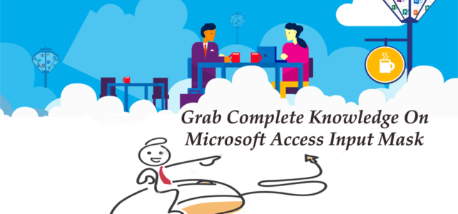 Grab Complete Knowledge On – Microsoft Access Input Mask Feature