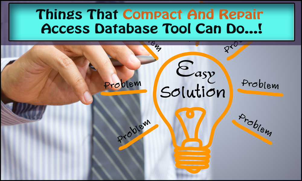 Things That Compact And Repair Access Database Tool Can Do.