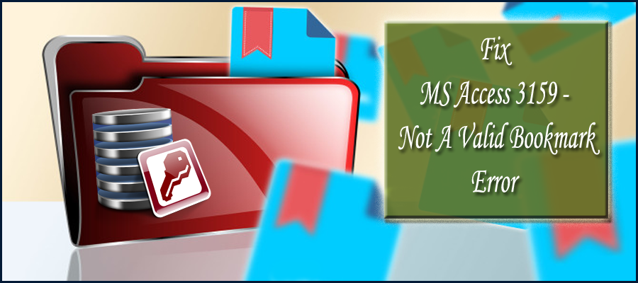 4 Quick Fixes To Resolve MS Access 3159 - Not A Valid Bookmark Error