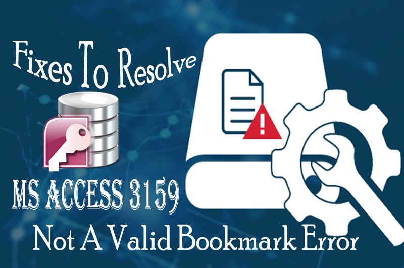 Fixes To Resolve MS Access 3159 - Not A Valid Bookmark Error