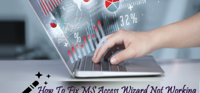 How To Fix MS Access Wizard Not Working Issues In Access 2010/2013/2016?