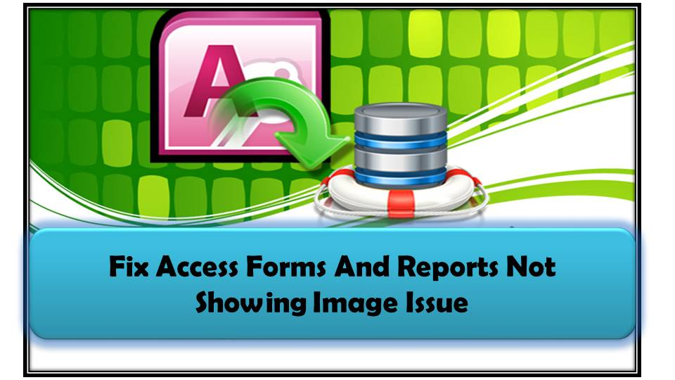 Fix Access Forms And Reports Not Showing Image Issue