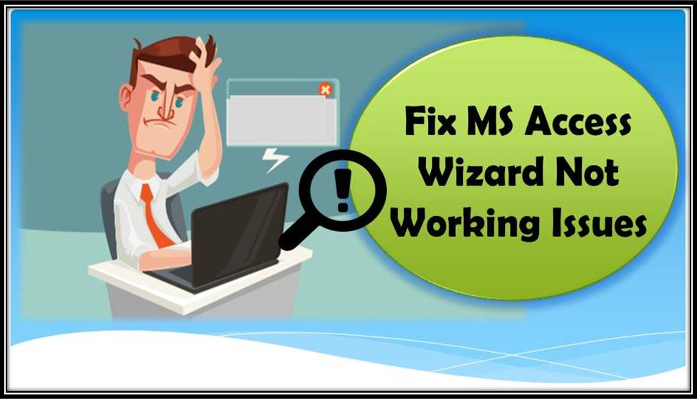 Fix MS Access Wizard Not Working Issues