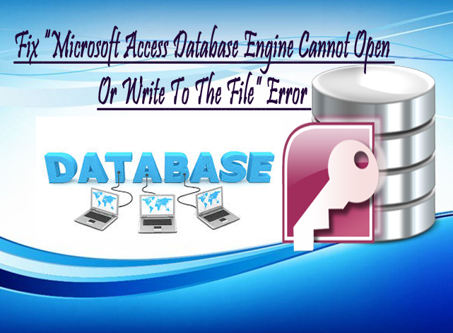 """Fix """"Microsoft Access Database Engine Cannot Open Or Write To The File"""" Error"""