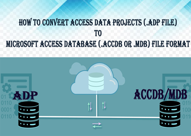 How To Convert Access Data Projects ( Adp file) To Microsoft Access