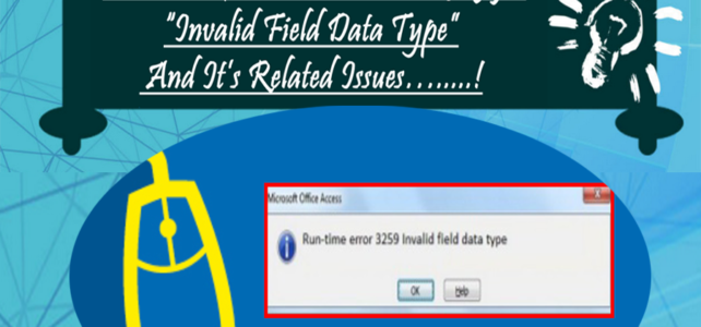 """How To Fix MS Access Error 3259- """"Invalid Field Data Type"""" And It's Related Issues…!"""