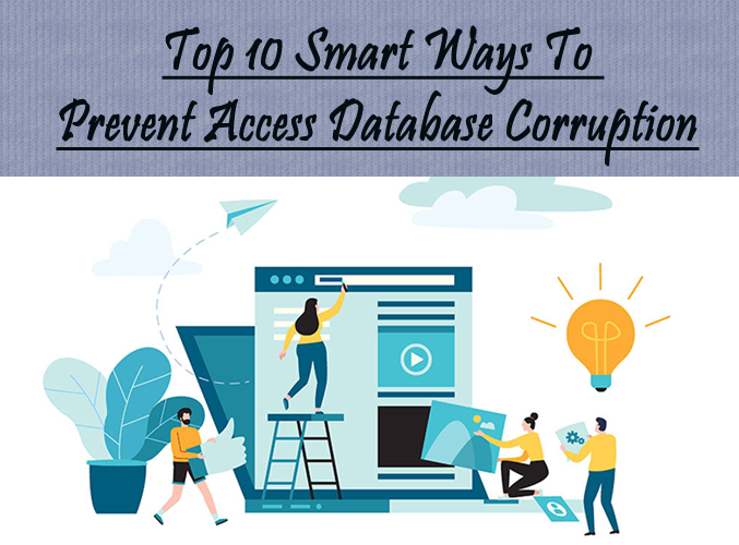 Top 10 Smart Ways To Prevent Access Database Corruption