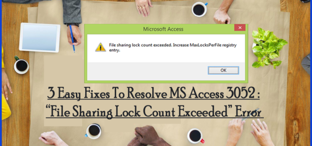 """3 Easy Fixes To Resolve MS Access 3052 :""""File Sharing Lock Count Exceeded"""" Error"""